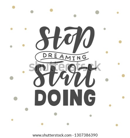 Stop dreaming start doing hand drawn lettering phrase. Motivational text. Greetings for logotype, badge, icon, card, postcard, logo, banner, tag. Vector illustration.