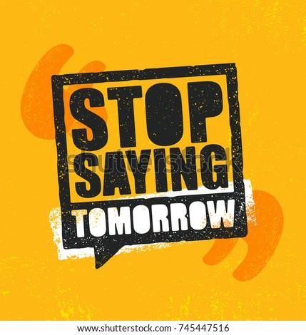 Stop Saying Tomorrow. Inspiring Workout and Fitness Gym Motivation Quote Illustration Sign. Creative Strong Sport Vector Rough Typography Grunge Wallpaper Poster Concept