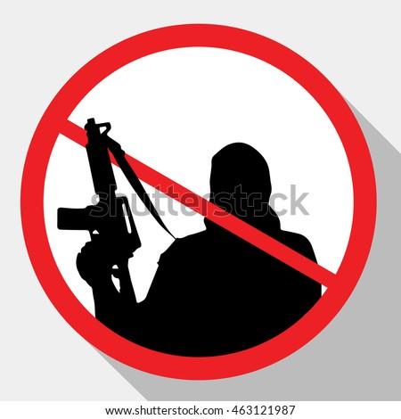 Stop terrorism. Terrorism is forbidden. Terror in ban sign. Terrorist with gun. Red forbidding sign for terrorist organizations. Terror icon. Terrorism icon. Criminal icon. Flat icon