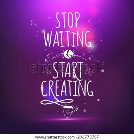Stop waiting and start creating hand drawing lettering vector card. Magic night life style offer. - Shutterstock ID 296773757