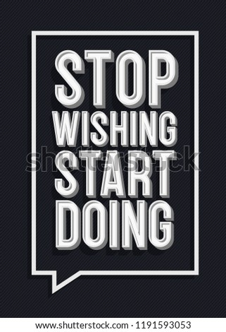 Stop wishing  start doing sign. Inspiring creative motivation quote poster modern typography. Vector 10 eps