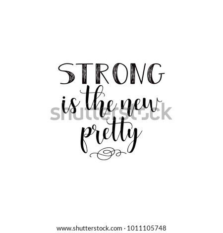 strong the new pretty. Isolated calligraphy letters. Feminist quote. Graphic design element. Can be used as print for poster, t shirt, postcard.