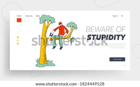 Stupidity, Foolishness Landing Page Template. Stupid Male Character Sawing Off the Tree Branch He is Sitting on. Man Idiot or Fool Harm to himself, Making Great Mistake. Linear Vector Illustration Сток-фото ©
