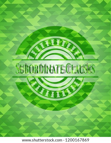 Subordinate Clauses realistic green emblem. Mosaic background