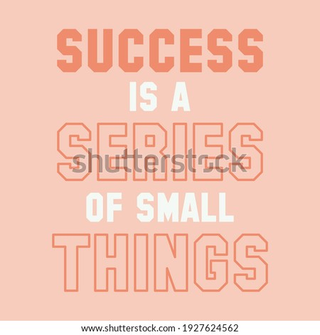 SUCCESS IS A SERIES OF SMALL THINGS abstract,Graphic design print t-shirts fashion,vector poster card