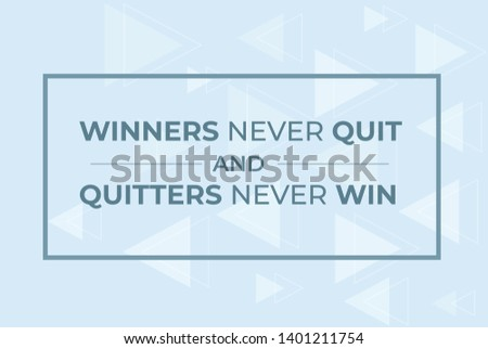 Success Motivational Concept, Motivational Inspirational Quote. Winners never quit and quitters never win. Vector illustration