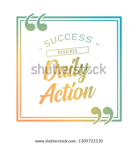 Success requires daily action - unique motivational quote to keep inspired for success. Slogan stylized typography Phrase for business goals, self development, personal growth, social media