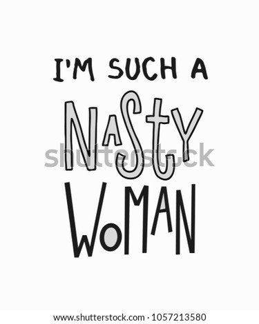 Such a nasty woman fearless weird abstract quote lettering. Calligraphy inspiration graphic design typography element. Hand written postcard. Cute simple vector sign Textile print feminism