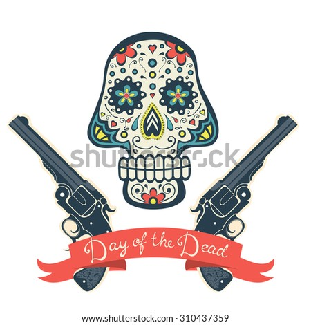 sugar skull with guns  day of