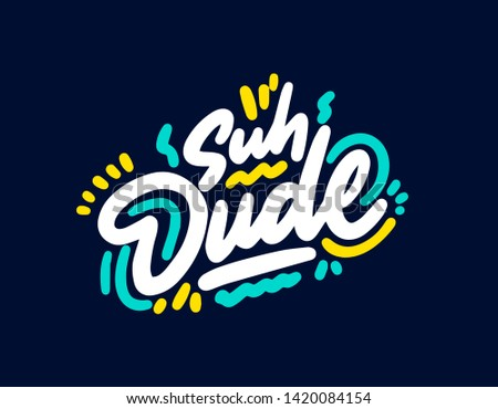Suh dude.Typographic print poster. T shirt hand lettered calligraphic design. Lettering design. Vector illustration.