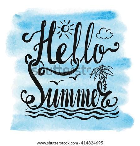 Summer calligraphic design.Vector watercolor sea texture.Retro hand drawn lettering.Vintage Hello  Summer,season holidays card,tropical paradise,blue sea, Travel vacation,adventure ,party poster.
