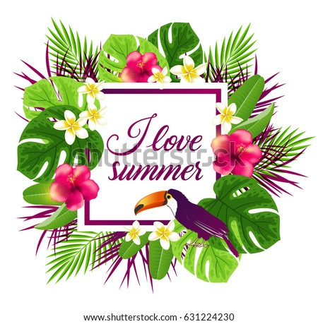 Summer frame with red tropical flowers, leaves and toucan bird. I love summer lettering. #631224230