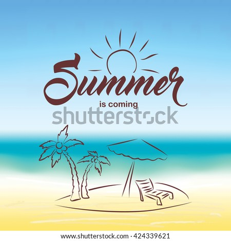 Summer is coming text on blurred summer beach background. Hand drawn palm, beach chair and umbrella. Summer landscape for background and wallpaper.