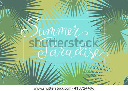 Summer paradise, hand paint vector lettering on a  abstract tropical palm leaves frame, summer design, banner, typography poster.