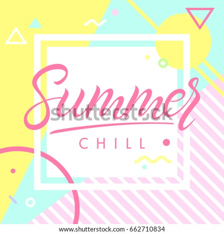 Summer poster.Hand drawn lettering summer chill with geometric elements in memphis style.Abstract design card perfect for prints, flyers,banners,invitations,special offer and more.
