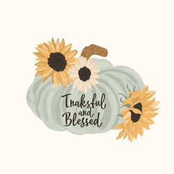 Sunflower and pumpkin banner vintage style, autumn hand drawn design fall card. Typography inspirational thanksgiving day quote. Thankful and Blessed