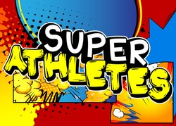 Super Athletes - Comic book style text. Sport, training and fitness related words, quote on colorful background. Poster, banner, template. Cartoon vector illustration.