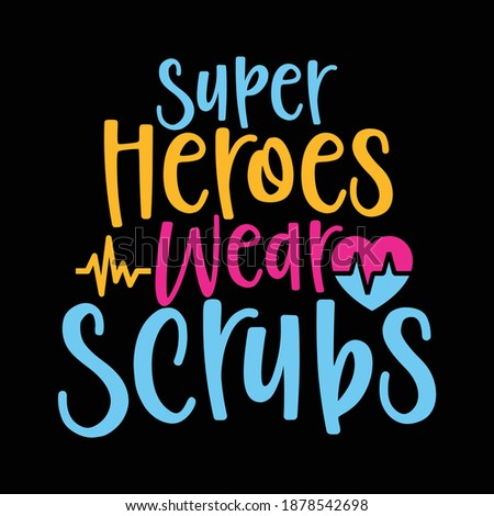 Super Heroes Wear Scrubs. Nursing Shirt, Nurse Design, Nursing School, Hospital Design, Funny Nurse Shirt, Printing For T Shirt, Banner, Poster   Etc. Vector Illustration