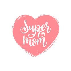 Super Mom vector calligraphic inscription. Happy Mother's Day hand lettering illustration in heart shape for greeting card, festive poster etc.