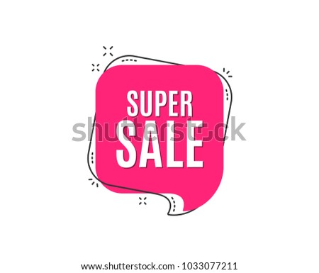 Super Sale. Special offer price sign. Advertising Discounts symbol. Speech bubble tag. Trendy graphic design element. Vector