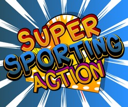 Super Sporting Action - Comic book style text. Sport, training and fitness related words, quote on colorful background. Poster, banner, template. Cartoon vector illustration.