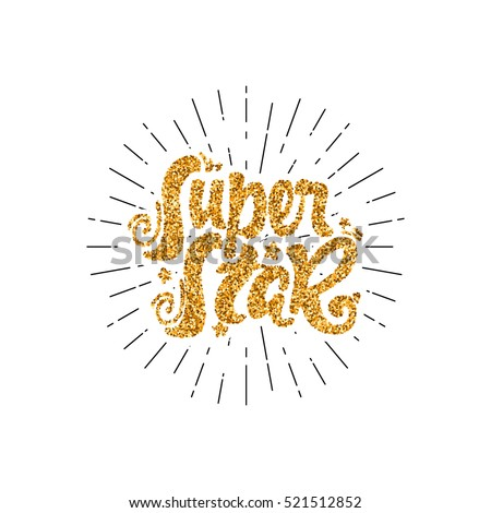 Super star. Gold lettering. Unique Custom Characters. Hand Lettering for Designs - logos, badges, postcards, posters, prints. Modern brush handwriting Typography.