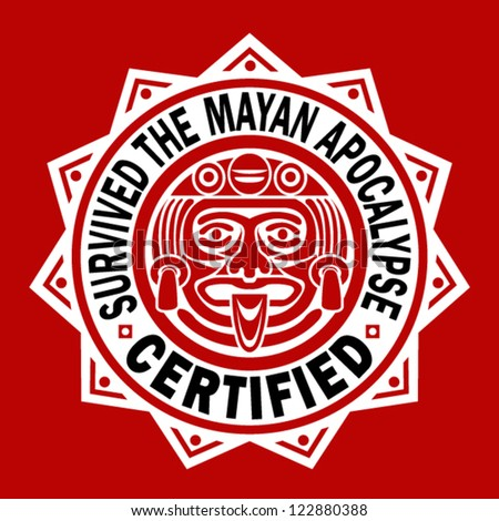 Survived the Mayan Apocalypse / CERTIFIED Seal.