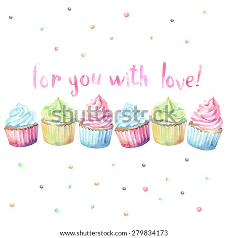 Stock Photo Sweet delicious watercolor cupcakes with typography. Wish card. For you with love.