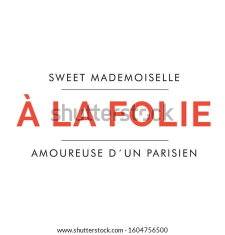sweet mademoiselle à La Folie Amoureuse d´un Parisien. In French sweet miss at La Folie Amoureuse by a Parisian Fashion T-shirt Print Stock fotó ©
