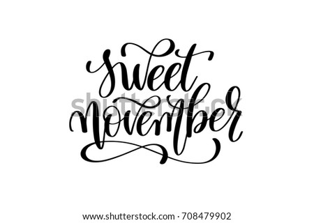 sweet november - hand written lettering inscription positive autumn quote, motivation and inspiration phrase, black and white calligraphy vector illustration