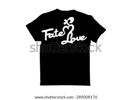 t shirt design  fate and love