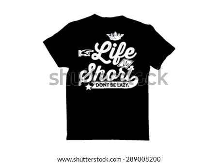 t shirt design  life is short