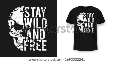 T-shirt design with skull and slogan. Vintage typography for tee print with slogan stay wild and free. Skull with grunge texture in vintage and hipster style. Vector