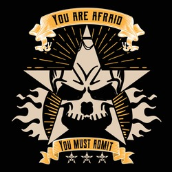 T shirt design You are afraid you must admit with skull star fire black and white and yellow