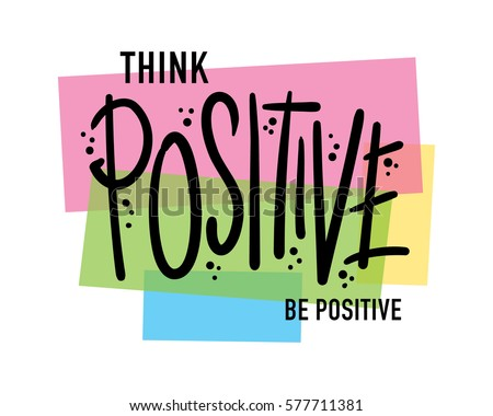 T shirt graphics slogan tee print design / Think positive be positive