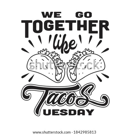 Tacos Quote And Saying Good For T-Shirt. We go together like Tacos Tuesday Foto stock ©