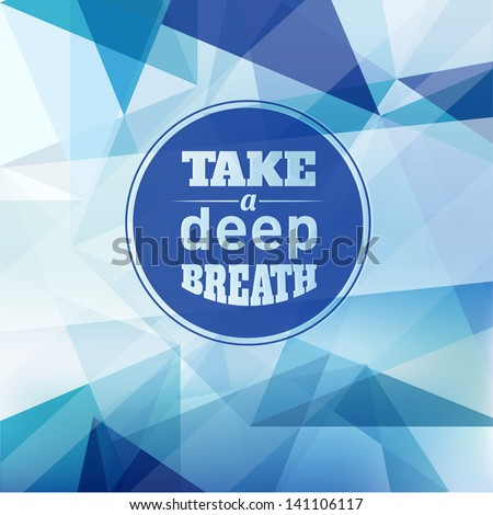 take a deep breath   design