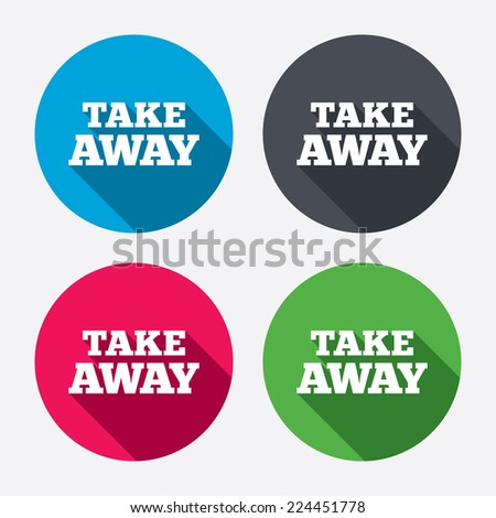 Take away sign icon. Takeaway food or coffee drink symbol. Circle buttons with long shadow. 4 icons set. Vector