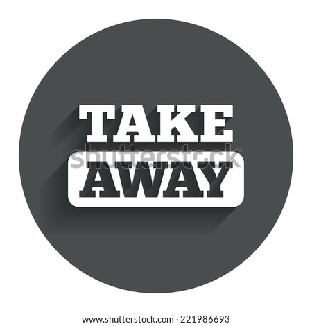 Take away sign icon. Takeaway food or coffee drink symbol. Circle flat button with shadow. Modern UI website navigation. Vector