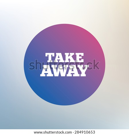 Take away sign icon. Takeaway food or coffee drink symbol. Icon on blurred background. Vector