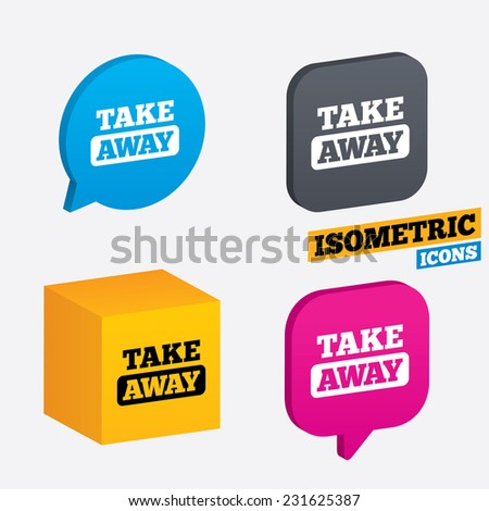 Take away sign icon. Takeaway food or coffee drink symbol. Isometric speech bubbles and cube. Rotated icons with edges. Vector