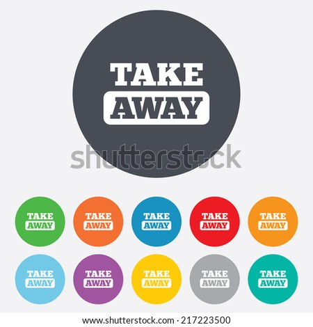 Take away sign icon. Takeaway food or coffee drink symbol. Round colourful 11 buttons. Vector