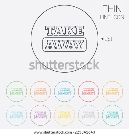 Take away sign icon. Takeaway food or coffee drink symbol. Thin line circle web icons with outline. Vector