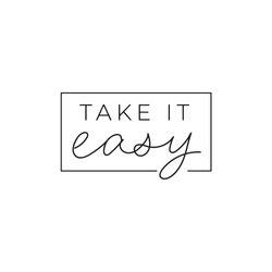 Take it easy inspirational print with lettering vector illustration. Motivational hand drawn quote in frame for greeting card or t-shirt print, poster design. Isolated on white background