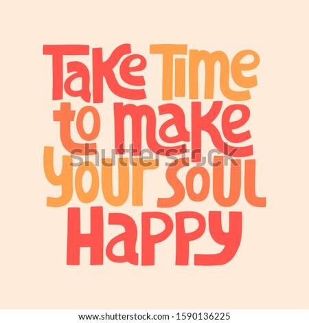 Take time to make your soul happy - Hand drawn lettering. ストックフォト ©