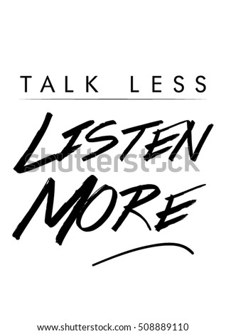 Talk less listen more quote with handwriting in black and white,vector.