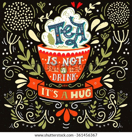 tea is not a drink  it's a hug. ...