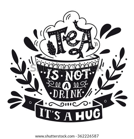 tea is not a drink  it's a hug