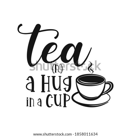 Tea n. a hug in a cup motivational slogan inscription. Tea vector quotes. Illustration for prints on t-shirts and bags, posters, cards. Isolated on white background.  Foto stock ©