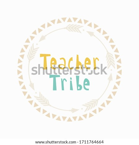 Teacher Tribe quote, vector illustration with circle arrow tribal frame. Hand lettered saying image. Isolated elements for Teacher Appreciation Day, Week card, gift, poster, shirt, mug surface design Photo stock ©